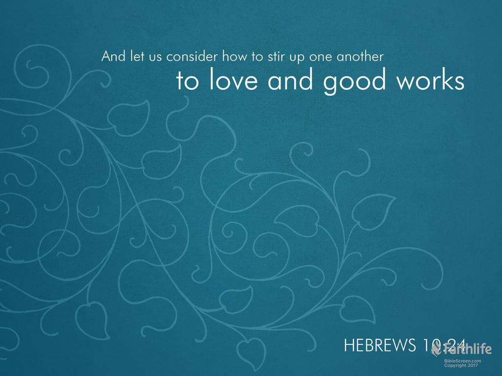 """Hebrews 10:24 says—""""Let us consider how to provoke one another to love and good deeds."""""""