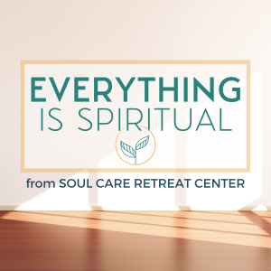 Image of a empty room with light brown wood floors and a shaft of light streaming through the window onto the bare cream wall and the floor with the wordsEverything is Spiritual - a podcast from Soul Care Urban Retreat Center