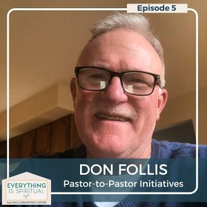 Everything is Spiritual podcast Episode 5 Don Follis from Pastor-to-Pastor Initiatives